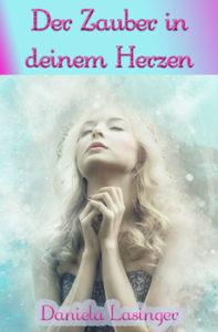 """Bild: Taschenbuch und E-Book """"Der Zauber in deinem Herzen"""" von Daniela Lasinger"""